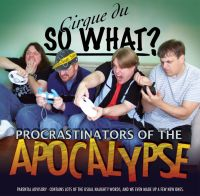 "Cirque du So What ""Procrastinators Of The Apocalypse"" (2010)"